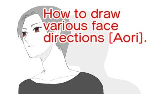 How to draw various face directions [Aori].