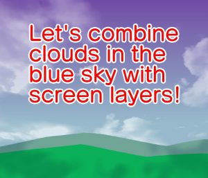 Let's compose clouds in the blue sky with screen layers!