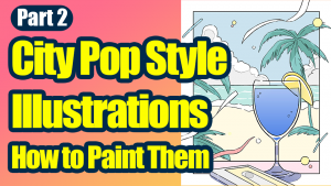 [Part 2] How to paint an illustration in a city pop style.