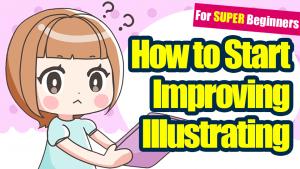 Where do I start? How to start and improve your illustration skills. [For super beginners]