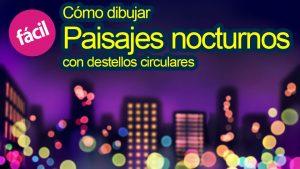 ¡Pintemos un paisaje nocturno con  destellos circulares!