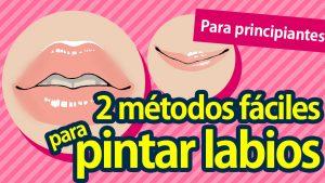 [Para principiantes] Dos formas fáciles para pintar labios